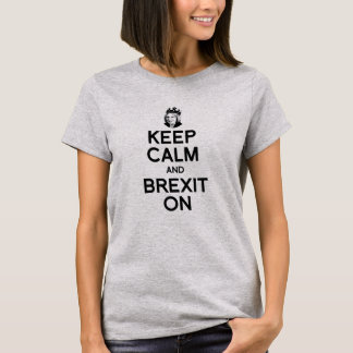 Keep Calm and Brexit On Theresa May - -  T-Shirt