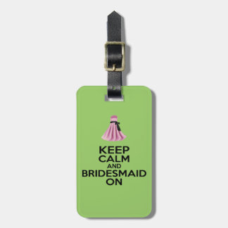 Keep Calm and Bridesmaid On Tags For Luggage