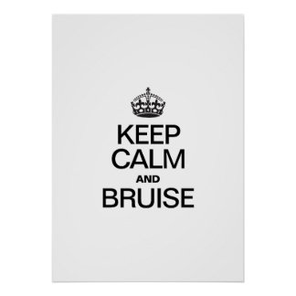 KEEP CALM AND BRUISE POSTER