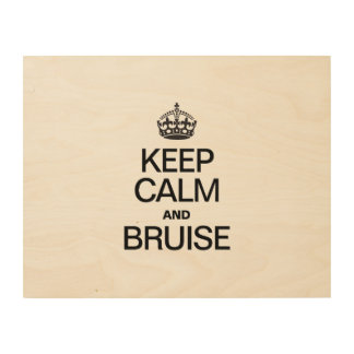KEEP CALM AND BRUISE WOOD CANVAS