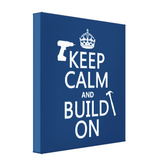 Keep Calm and Build On (any background color) Stretched Canvas Prints
