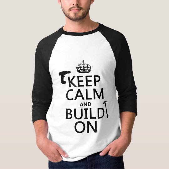 Keep Calm and Build On (any background color) T-Shirt