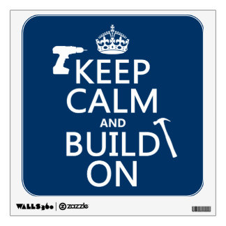 Keep Calm and Build On (any background color) Wall Graphic