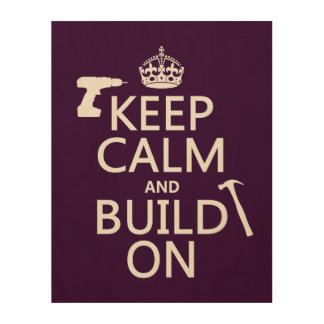 Keep Calm and Build On (any background color) Wood Canvases