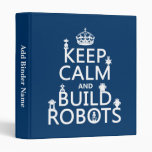 Keep Calm and Build Robots (in any color) 3 Ring Binder
