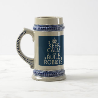 Keep Calm and Build Robots (in any color) Beer Stein