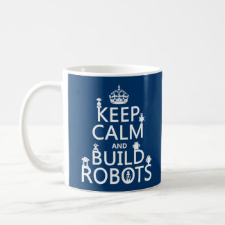 Keep Calm and Build Robots (in any color) Coffee Mug