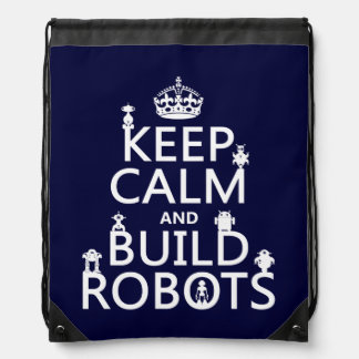 Keep Calm and Build Robots (in any color) Drawstring Bags
