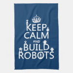 Keep Calm and Build Robots (in any color) Hand Towels