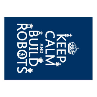 Keep Calm and Build Robots (in any color) Large Business Card