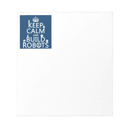 Keep Calm and Build Robots (in any color) Memo Note Pads