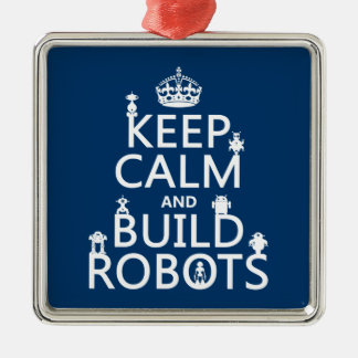 Keep Calm and Build Robots (in any color) Square Metal Christmas Ornament