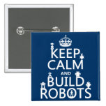Keep Calm and Build Robots (in any color) Pins