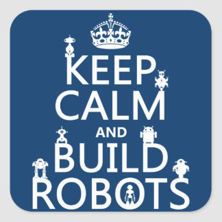 Keep Calm and Build Robots (in any color) Square Sticker