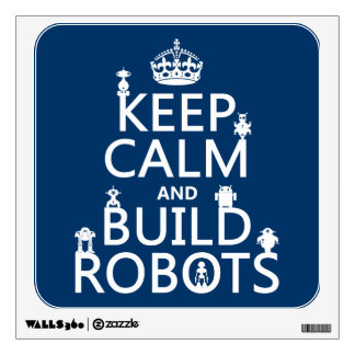 Keep Calm and Build Robots (in any color) Wall Decal