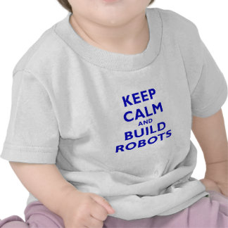 Keep Calm and Build Robots T-shirts