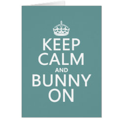 Keep Calm and Bunny On Greeting Card