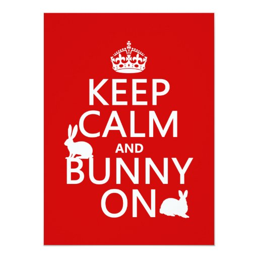 Keep Calm and Bunny On - all colors Invite