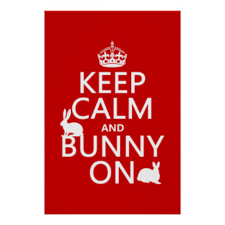 Keep Calm and Bunny On - all colors Poster