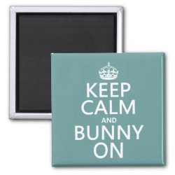 Keep Calm and Bunny On Square Magnet