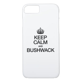 KEEP CALM AND BUSHWACK iPhone 7 CASE
