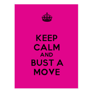 Keep Calm and Bust a Move Post Card