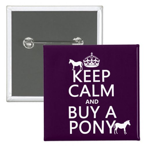 Keep Calm and Buy A Pony - all colors 2 Inch Square Button