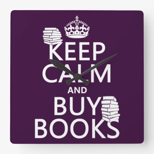 Keep Calm and Buy Books (in any color) Square Wallclocks