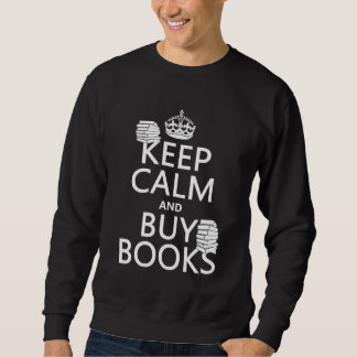 Keep Calm and Buy Books (in any color) Sweatshirt