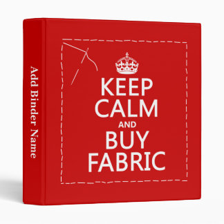Keep Calm and Buy Fabric (all colors) 3 Ring Binder