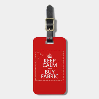 Keep Calm and Buy Fabric (all colors) Luggage Tag