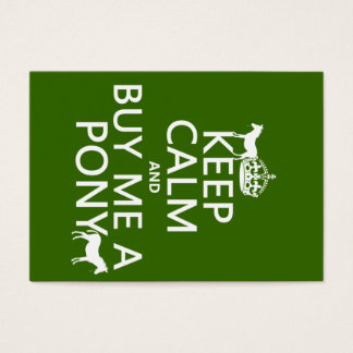 Keep Calm and Buy Me A Pony (in any color) Business Card