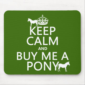 Keep Calm and Buy Me A Pony (in any color) Mouse Pad