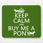Keep Calm and Buy Me A Pony (in any color) Mouse Pads