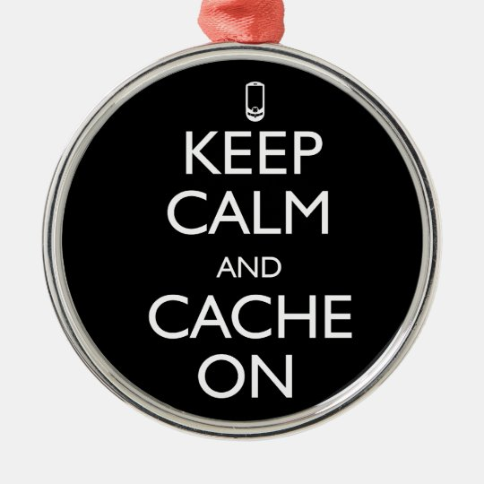 Keep Calm and Cache On Metal Ornament