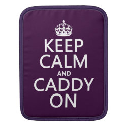 iPad Sleeve with Keep Calm and Caddy On design