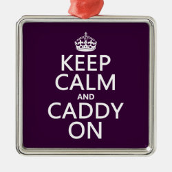 Premium Square Ornament with Keep Calm and Caddy On design