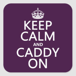 Square Sticker with Keep Calm and Caddy On design
