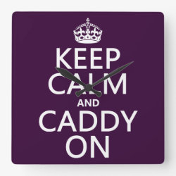 Square Wall Clock with Keep Calm and Caddy On design