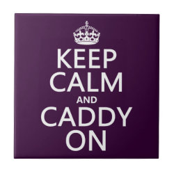 Small Ceremic Tile (4.25' x 4.25') with Keep Calm and Caddy On design