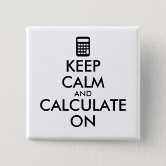 Keep Calm and Calculate On Calculator Custom Pinback Button