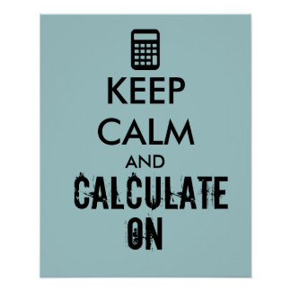 Keep Calm and Calculate On Calculator Custom Poster