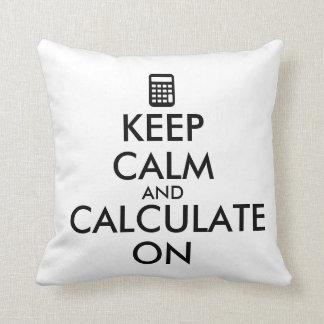 Keep Calm and Calculate On Calculator Custom Throw Pillow