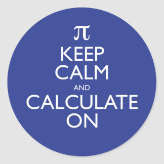 Keep Calm and Calculate On Classic Round Sticker