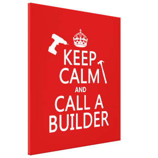 Keep Calm and Call a Builder (any color) Stretched Canvas Prints