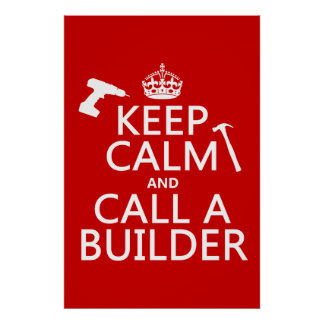Keep Calm and Call a Builder (any color) Poster