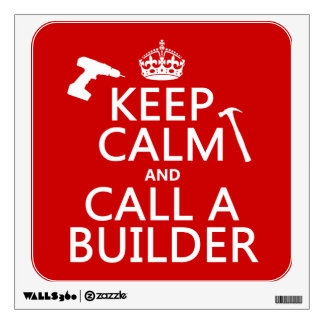 Keep Calm and Call a Builder (any color) Wall Decal