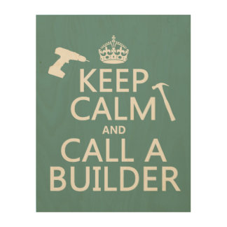Keep Calm and Call a Builder (any color) Wood Print