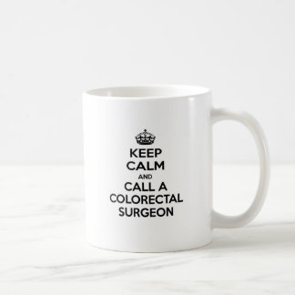 Keep Calm and Call a Colorectal Surgeon Coffee Mug