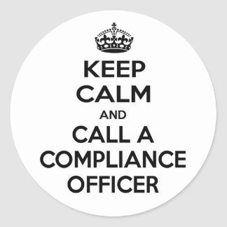 Keep Calm and Call a Compliance Officer Classic Round Sticker